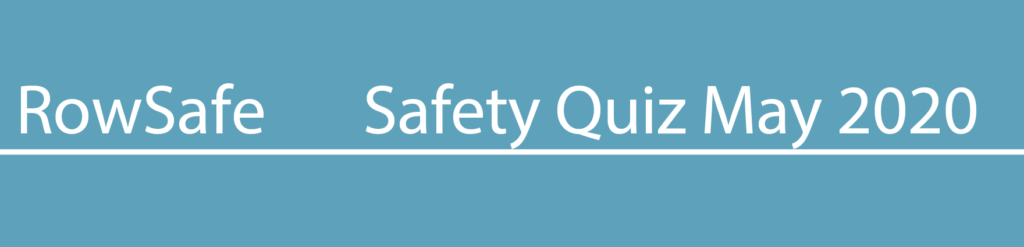 Rowing Safety Quiz May 2020